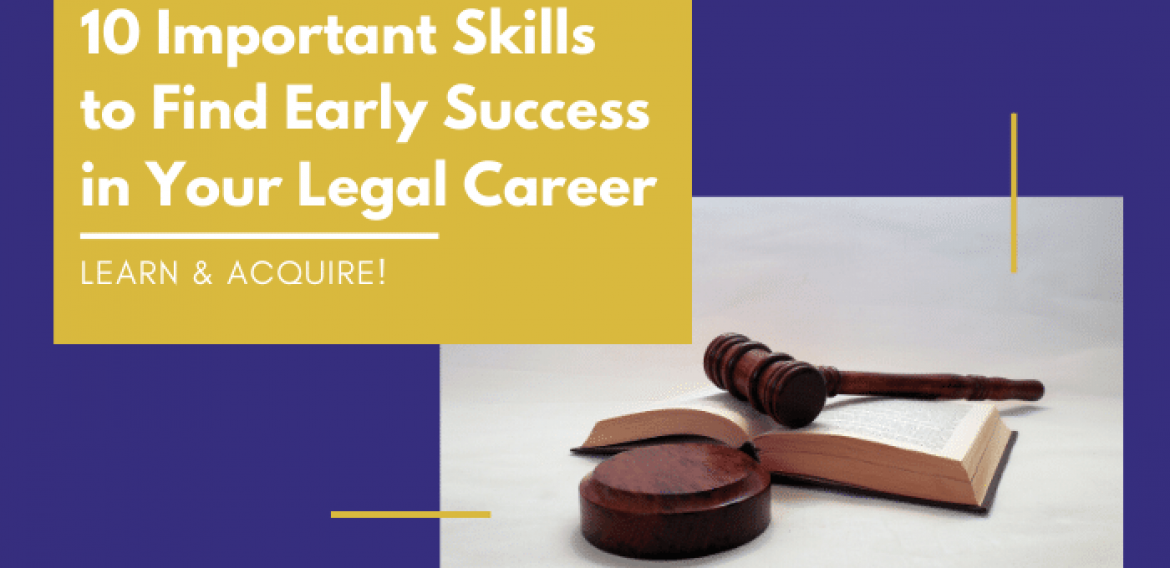 10 Important Skills to Acquire to Find Early Success in your Legal Career