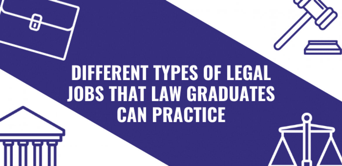 Different Types of Legal Jobs that Law Graduates Can Practice
